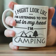 """""""I Might Look Like I'm Listening To You"""" Camping Mug"""