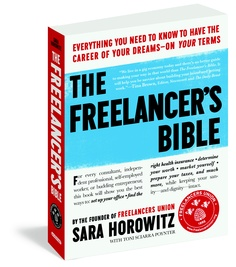 The Freelancer's Bible   Everything You Need to Know to Have the Career of Your Dreams—On Your Terms  By Sara Horowitz  Published by Workman ($17.95)