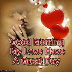 Good Morning My Love Have A Great Day morning good morning morning quotes good morning quotes morning quote good morning quote good morning love good morning love quotes good morning quotes for him good morning quotes for her romantic good morning quotes Good Morning Love You, Romantic Good Morning Messages, Romantic Good Morning Quotes, Good Morning Kisses, Good Morning Handsome, Good Morning Quotes For Him, Morning Morning, Morning Greetings Quotes, Morning Sayings