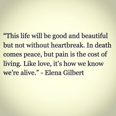 """This life will be good and beautiful but not without heartbreak. In death comes peace, but pain is the cost of living. Like love, it's how we know we're alive."" – Elena Gilbert 8x16 ""I Was Feeling Epic"" #TVD"