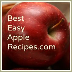 The Best Easy Apple Recipes - Hundreds of Recipes with Pictures for apple pie, crumbles, muffins, cake and more.