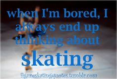When I'm bored I always end up thinking about skating. Ice Skating Quotes, Figure Skating Quotes, Figure Skating Dresses, Skate 3, Skate Wear, Skating Pictures, When Im Bored, Ice Dance, Roller Skating
