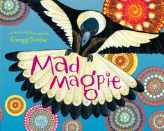 "Read ""Mad Magpie"" by Gregg Dreise available from Rakuten Kobo. Mad Magpie is the third book in this successful series of morality tales from Gregg Dreise. Inspired by wise sayings and. Aboriginal Education, Indigenous Education, Aboriginal Art, Aboriginal Culture, Naidoc Week, Wise Quotes, Wise Sayings, Australian Animals, Australian Art"