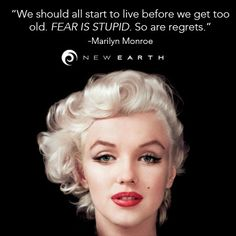 """""""We should all start to live before we get too old. Fear is stupid. So are regrets. Imperfection Is Beauty, New Earth, Regrets, Monday Motivation, Marilyn Monroe, Stupid, Inspirational Quotes, Live, Frases"""