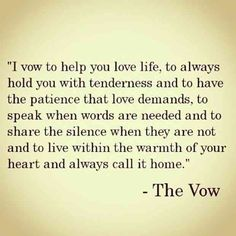 """I vow to help you love life ... and to live within the warmth of your heart and always call it home."" — The Vow #Relationships"