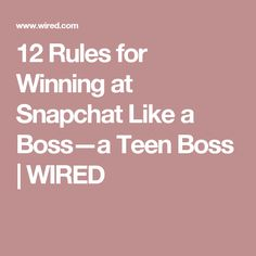 12 Rules for Winning at Snapchat Like a Boss—a Teen Boss | WIRED