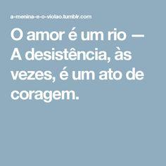 O amor é um rio — A desistência, às vezes, é um ato de coragem.