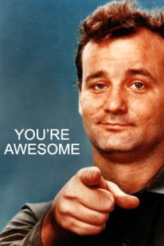"""Bill Murray says """"You are awesome"""" www.pinterest.com/WhoLoves/i-am-awesome - #awesome #selflove"""