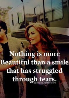 Nothing's is more beautiful then a smile that has struggled through tears