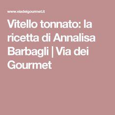 Vitello tonnato: la ricetta di Annalisa Barbagli | Via dei Gourmet