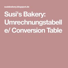 Susi's Bakery: Umrechnungstabelle/ Conversion Table
