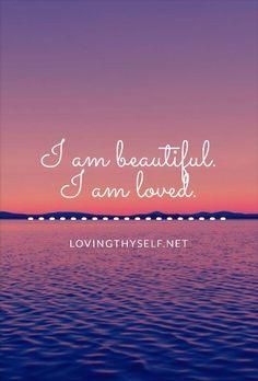 I am beautiful. I am loved. #positive #daily #affirmations #beauty lovingthyself.net