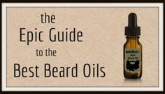 What is the Best Beard Oil for your Beard? The Epic Guide for Beard Oils