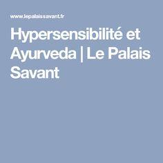 Hypersensibilité et Ayurveda   Le Palais Savant