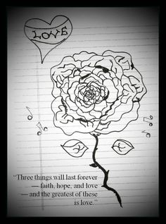 """THE GREATEST… IS LOVE Sketch by """"Sasha"""" DaQuan Tyler from our church.  """"(Faith, hope and love:) these will all shine forth in the most glorious splendours in another world, and there will love be made perfect; there we shall perfectly love God. And there shall we perfectly love one another.""""  --- From Matthew Henry's Commentary, Zondervan Publishing."""