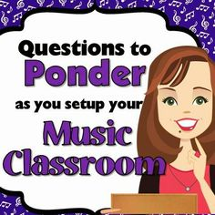 Questions to Ponder as you setup your Music Classroom. Hmmm....I may need to think about some of these!