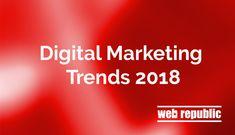 Digital Marketing Trends 2018 #DigitalMarketingCommunityBoard