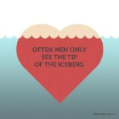 Often Men Only See the Tip of the Iceberg.