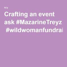 Crafting an event ask #MazarineTreyz #wildwomanfundraising