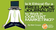 Is It Ethical for a Freelance Journalist to Work in Content Marketing? http://contentmarketinginstitute.com/2015/11/ethical-freelance-journalist/