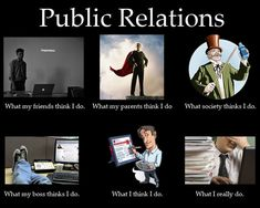 "Another Public Relations ""this is what I do"" meme for your day. Enjoy! #PR"