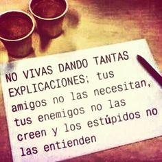 NO VIVAS DANDO TANTAS EXPLICACIONES.