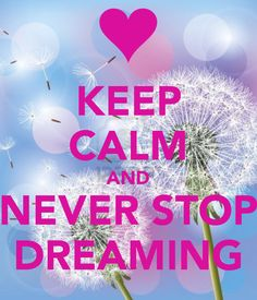 ♛Keep Calm and Never Stop Dreaming ❥