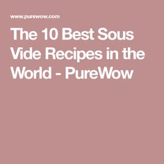 The 10 Best Sous Vide Recipes in the World - PureWow