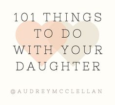 101 Things To Do with your Daughter, I made a list! As you can imagine, after having 4 sons and then a daughter – I've been collecting items for this list for a long time! Daughters are different than sons. It's a different dynamic. It's a different kind of bond. Since I'm very close to…