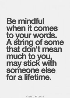 Stop and think, the words u are about to say actually have meaning to them.they are not just words! The Words, Cool Words, Power Of Words Quotes, Words Hurt Quotes, Selfish Quotes, Great Quotes, Quotes To Live By, Inspirational Quotes, Motivational
