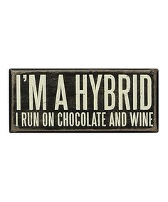 I so did order this.    Look what I found on #zulily! 'I'm a Hybrid' Wall Sign by Primitives by Kathy #zulilyfinds