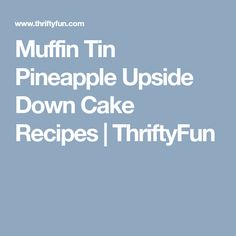 Muffin Tin Pineapple Upside Down Cake Recipes | ThriftyFun
