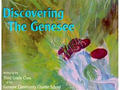 Discovering the Genesee was created by third grade students from the Genesee Community Charter School in Rochester, New York, as part of a Learning Expedition on local history. It is an example of a natural and cultural field guide that was in part created to fill an existing gap in the resources available to students about the early history of Rochester.