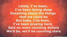 """One Republic - Counting Stars """"no more counting dollars we'll be counting stars."""""""