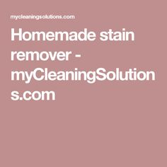Homemade stain remover - myCleaningSolutions.com