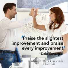 Praise the slightest improvement and praise every improvement. - #DaleCarnegie