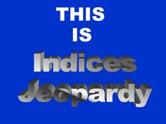 Indices Jeapardy
