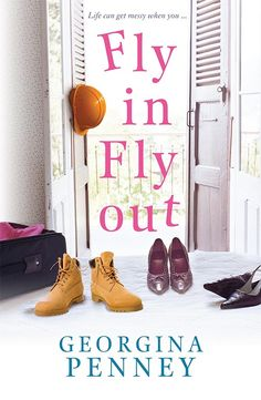 Fly in, Fly Out A novel romance written by Georgina Penney, published by penguin books.