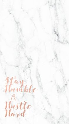 Free white marble and rose gold phone lock screen. Stay humble and hustle hard.