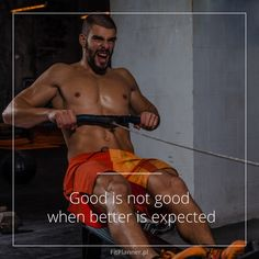 Good is not good, when better is expected.