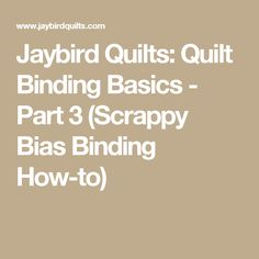 Jaybird Quilts: Quilt Binding Basics - Part 3 (Scrappy Bias Binding How-to)                                                                                                                                                                                 More
