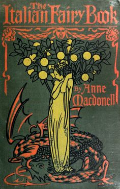 The Italian Fairy Book by Anne MacDonell; with illustrations by Morris Meredith Williams. Published 1911 by T. Fisher Unwin Ltd., London