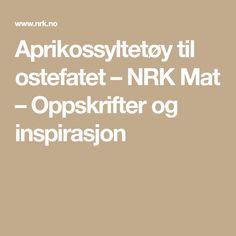 Aprikossyltetøy til ostefatet – NRK Mat – Oppskrifter og inspirasjon