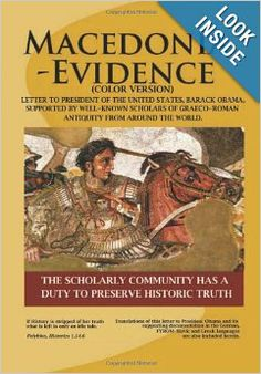 Macedonia-Evidence (Color Version): Letter to President of the US, Barack Obama Supported by Well-Known Scholars of Graeco-Roman Antiquity from around the world  ---this book is embarrassing---