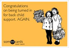 Search results for 'child support' Ecards from Free and Funny cards and hilarious Posts Child Support Memes, Deadbeat Dad Quotes, Co Parenting, Funny Cards, Someecards, News Today, Favorite Quotes, Funny Quotes, Dads