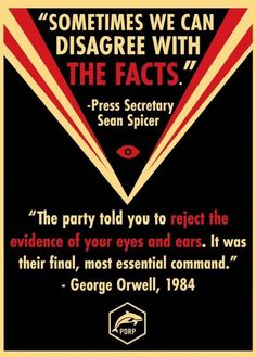 """wilwheaton: """"esendoran: """"""""The Party told you to reject the evidence of your eyes and ears. It was their final, most essential command."""" - George Orwell, 1984 """" Yeah, you can disagree with the facts, and the 3 in 4 Americans who didn't vote for you. George Orwell, That Way, In This World, Told You So, Wisdom, Facts, Thoughts, Feelings, Sayings"""