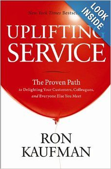 Uplifting Service: The Proven Path to Delighting Your Customers, Colleagues, and Everyone Else You Meet: Ron Kaufman: 9780984762507: Amazon....