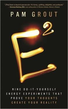 E-Squared: Nine Do-It-Yourself Energy Experiments That Prove Your Thoughts Create Your Reality: Pam Grout: 9781401938901: Amazon.com: Books