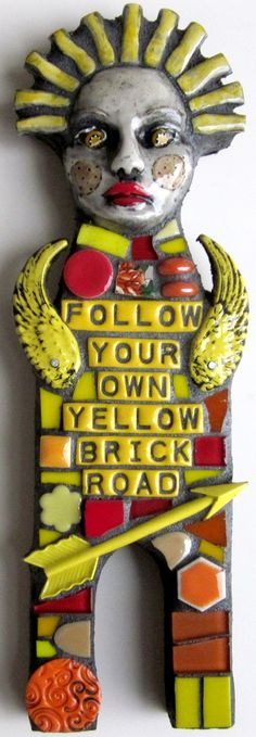 FOLLOW YOUR OWN YELLOW BRICK ROAD.   mixed media mosaic art doll
