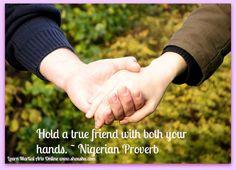 Hold a true friend with both your hands. ~ Nigerian Proverb | Shou Shu Online #TrueFriend #WisdomMemes #StrengthMemes